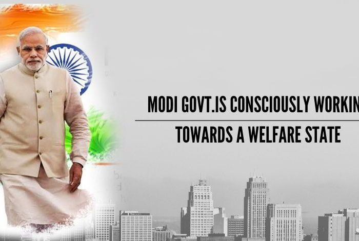 Modi govt. is consciously working towards a welfare state.